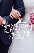 Completing half of my deen { a Muslim love story } [ UNDER MAJOR EDITING] by veiledhumor