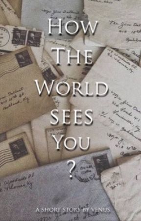 How the world sees you? |short story|  by VeNuSsS_Z