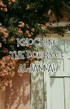 KNOCKING THE DOORS OF AL-JANNAH by aisha_hiba