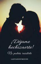 Déjame Hechizarte by imxaima