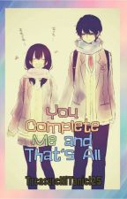 You complete me and that is all(COMPLETED) by TreasureniTaniel25