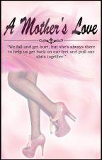A Mother's Love #Wattys2016 by yendss