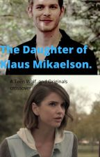 The Daughter of Klaus Mikaelson (A Teen Wolf and Originals Crossover) by ShirleyWashburn