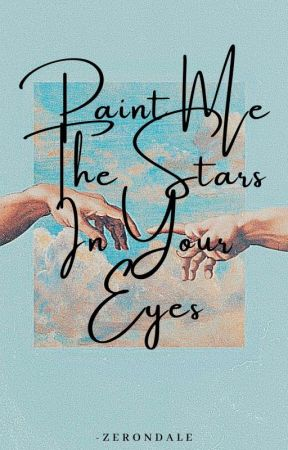 Paint Me The Stars In Your Eyes by -zerondale