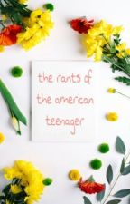 the rants of the american teenager by mentalhealthy