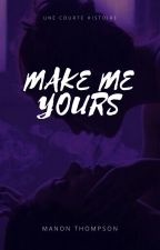 Make Me Yours by ManonSwaggey