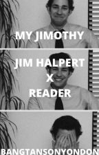 My Jimothy (Jim Halpert x Reader) by nerdyfangirltrash