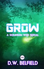 Grow: A Somnium Webserial by DWBelfield