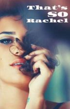 That's So Rachel by J-Klaine