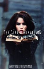 The Gifted Mikaelson by pennyana