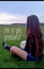 I'm a girl, problem? || Niall Horan by Groupiesband