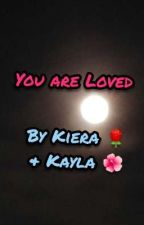 You Are Loved by Kiera_Kayla