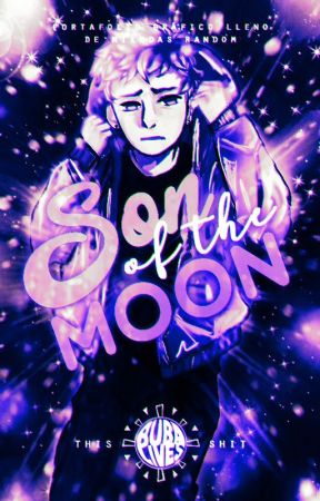 Son of the Moon || Shit Graphics by bubalives