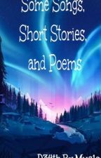 Some Songs, Short Stories, and Poems by D34thByMus1c