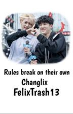 Rules Break on Their Own •Changlix•  by FelixFreckles89