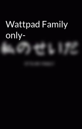 Wattpad Family only- by ToyBonnieXBonnieluv