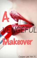 A Vengeful Makeover by yenclyy
