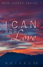 I Can See Your Love♡ by Heizel26