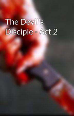 The Devil's Disciple - Act 2 by Chunks_Of_Flesh