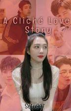 A Cliché Love Story by SeLu947