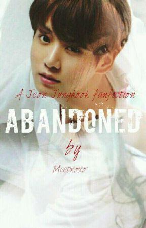 Abandoned [ Jeon Jungkook ff ] by Meetxoxo