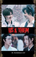 Us And Them {A YiZhan Fanfiction} by GandalfofspaceAnli
