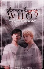 Stereotypes Who? We Don't Know Her-JIKOOK FF by JikookDomJimin