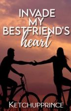 Invade My Bestfriend's Heart (COMPLETED) by ketchupprince