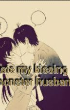 hate my kissing monster husband by winter_honey