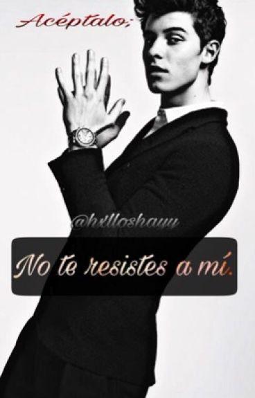 Aceptalo; no te resiste a mi ( Shawn Mendes y tu) ADAPTADA