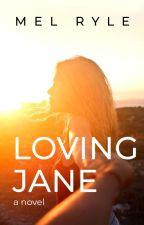 Loving Jane by MelonDiaries