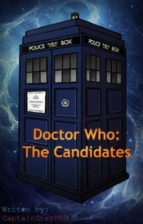 Doctor Who: The Candidates {On hold} by CaptainGreyPHD