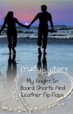 My Knight in Board Shorts and Leather Flip-Flops by fruitypoptart