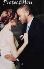 Protect You (Japril) (Grey's Anatomy) by TheWholeDamnThing