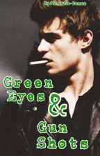 Green Eyes & Gun Shots (ON HOLD) by PS-Cutie-Comes