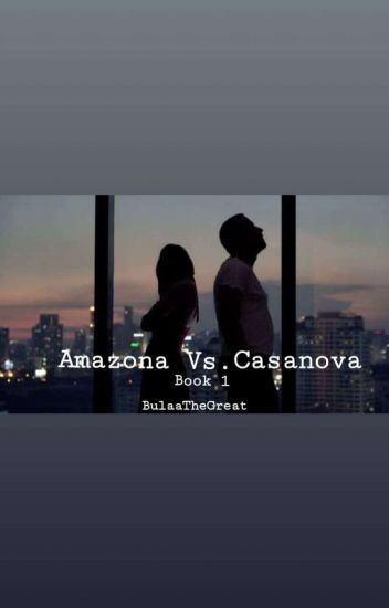 Amazona Vs. Cassanova Book 1 #Wattys2016(Editing)