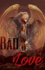 Bad Love~The secret of Love by Wise-Girl7