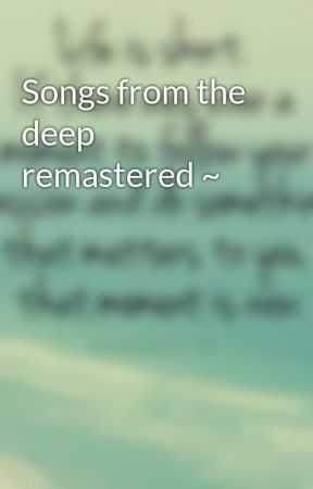 Songs from the deep remastered ~ by just_breathe_bbygirl