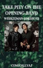 Take Pity On The Opening Band (Week[e]man Oneshots) by ComicallyAJ
