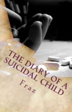 The Diary of a Suicidal Child [Published] by -Fraz-