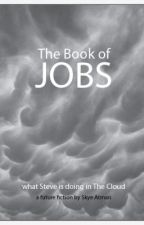 The Book of Jobs - what Steve is doing on The Cloud by SkyeAtman