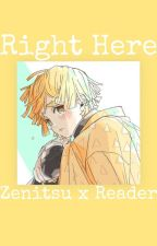 Right Here(A ZenitsuxReader Love Story) by CuteFlower22