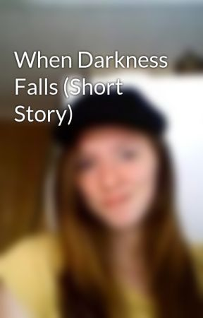 When Darkness Falls (Short Story) by BrendaFranklin
