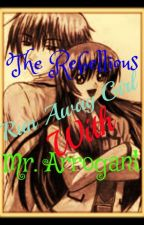 The Rebellious Run Away Girl With Mr. Arrogant by sailouise