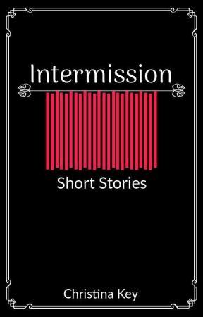 Intermission: Short Stories by Caffeine_Dreams