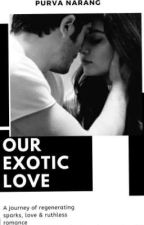 Our Exotic Love by narangpurva