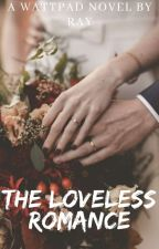 The Loveless Romance by Your_Ray321