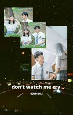don't watch me cry / kim rowoon by syirahaechan