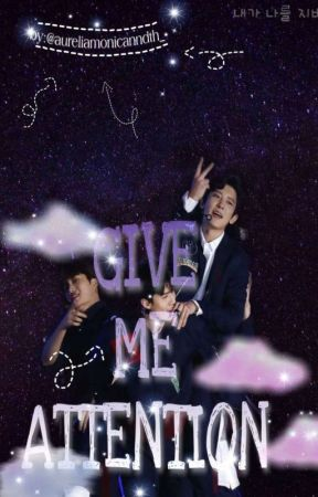 GIVE ME ATTENTION! | Oh Sehun {END}✓ by aureliamonicaandth_