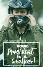 Your President is a Stalker! [YiZhan Fanfic]  by Bishounenhow111